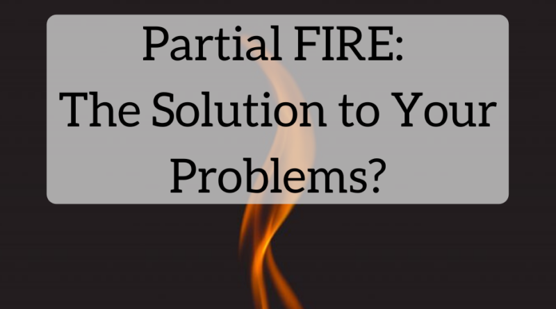 Partial FIRE: The Solution to Your Problems? - The White Coat Investor - Investing & Personal Finance for Doctors