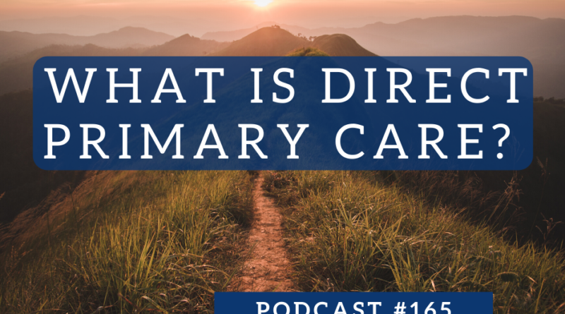 What is Direct Primary Care? - Podcast #165 - The White Coat Investor - Investing & Personal Finance for Doctors