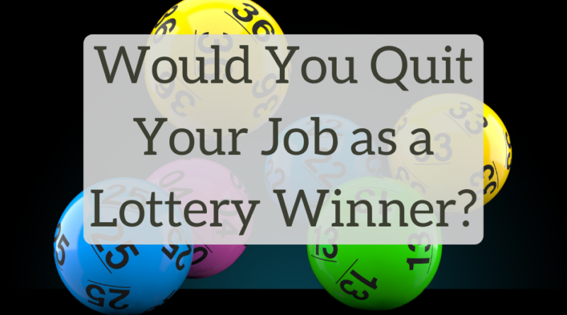 Would You Quit Your Job as a Lottery Winner? - The White Coat Investor - Investing & Personal Finance for Doctors