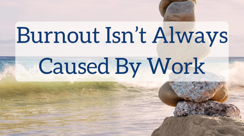 Burnout Isn't Always Caused By Work | White Coat Investor