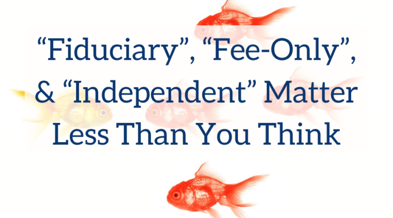 """Fiduciary"" and ""Fee-Only"" Matter Less Than You Think 