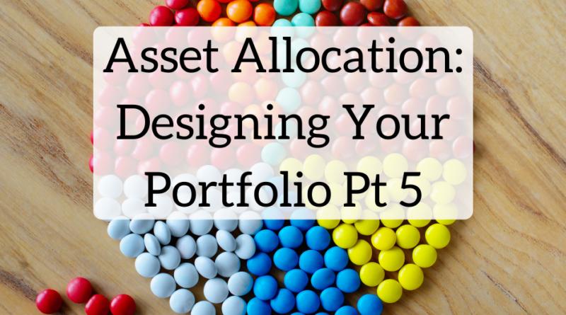 Asset Allocation: Designing Your Portfolio Pt 5