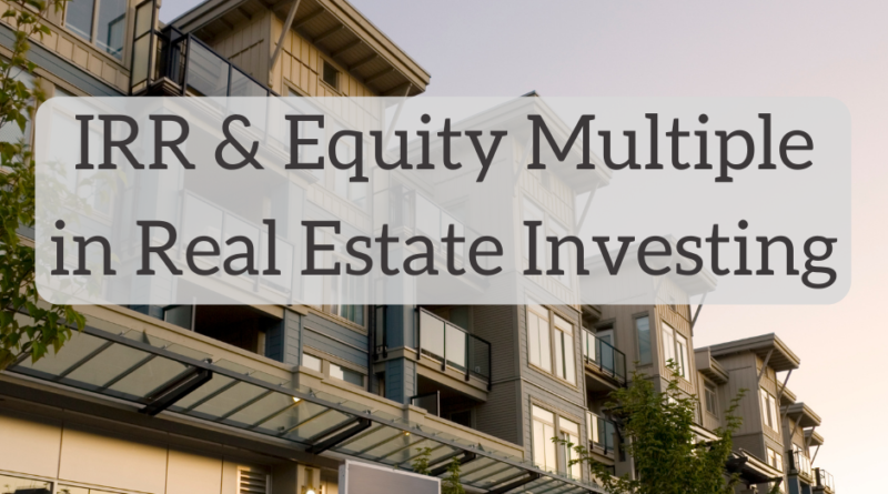 IRR and Equity Multiple in Real Estate Investing | White Coat Investor