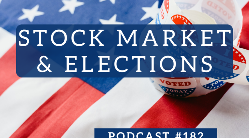 Stock Market and Elections - Podcast #182 | White Coat Investor