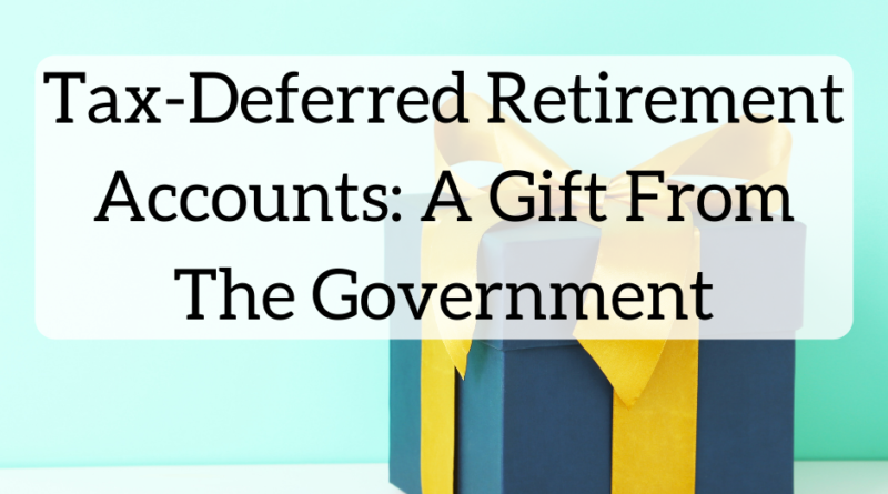 Tax-Deferred Retirement Accounts: A Gift From The Government