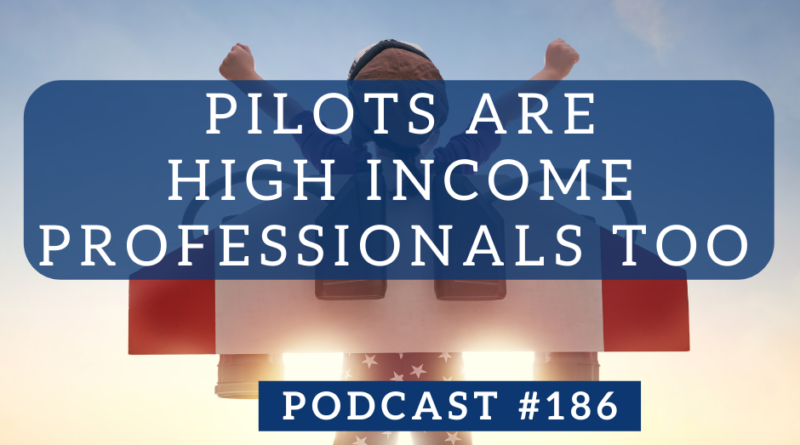 Pilots Are High-Income Professionals, Too - Podcast #186 | White Coat Investor