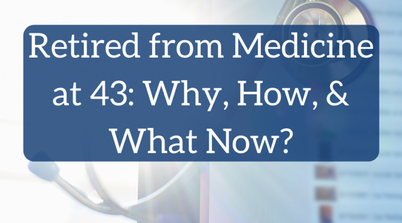 Retired from Medicine at 43: Why, How, and What Now? | White Coat Investor