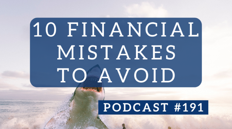 Don't Make These 10 Financial Mistakes - Podcast #191 | White Coat Investor