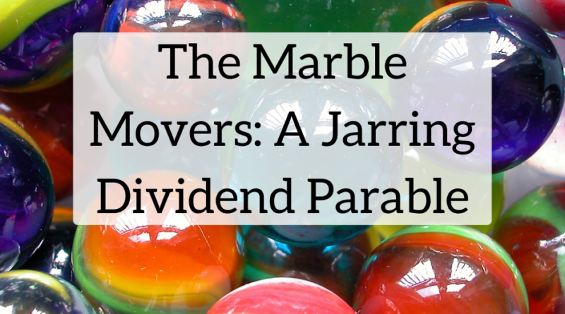 The Marble Movers: A Jarring Dividend Parable | White Coat Investor