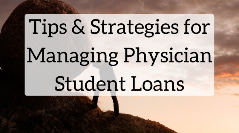 Tips and Strategies for Managing Physician Student Loans | White Coat Investor