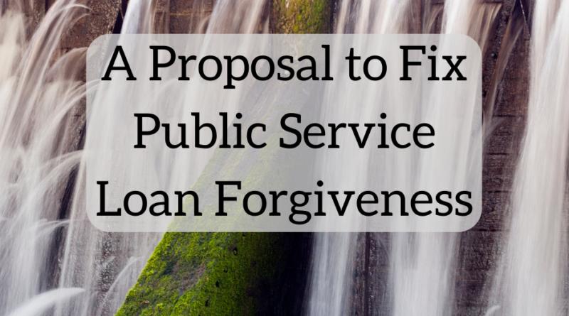 A Proposal to Fix Public Service Loan Forgiveness | White Coat Investor