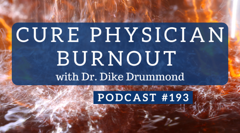 Cure Physician Burnout with Dr. Dike Drummond - Podcast #193 | White Coat Investor