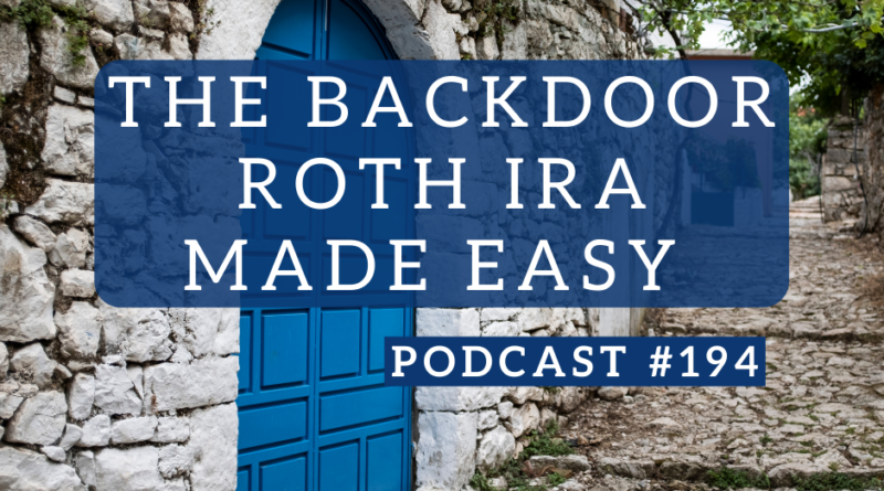 The Backdoor Roth IRA Made Easy - Podcast #194 | White Coat Investor