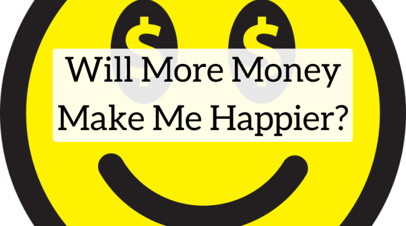 Will More Money Make Me Happier? | White Coat Investor