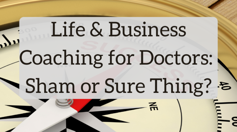 Life and Business Coaching for Doctors: Sham or Sure Thing? | White Coat Investor