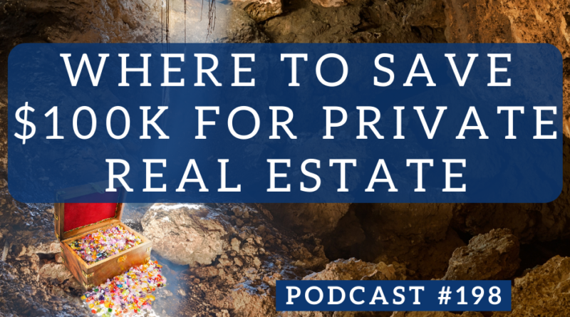 Where to Save $100K for Private Real Estate - Podcast #198 | White Coat Investor