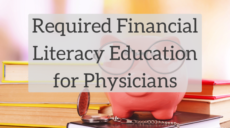 Required Financial Literacy Education for Physicians | White Coat Investor