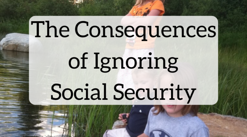 The Consequences of Ignoring Social Security