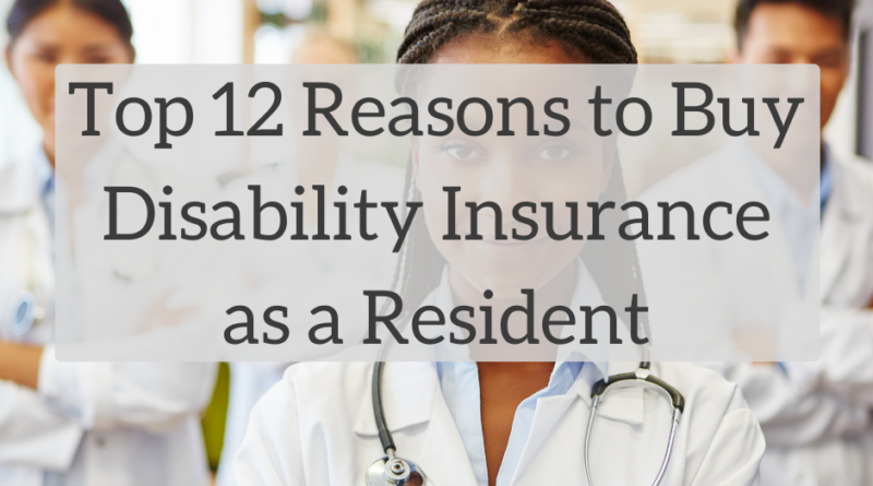 Top 12 Reasons to Buy Disability Insurance as a Resident | White Coat Investor