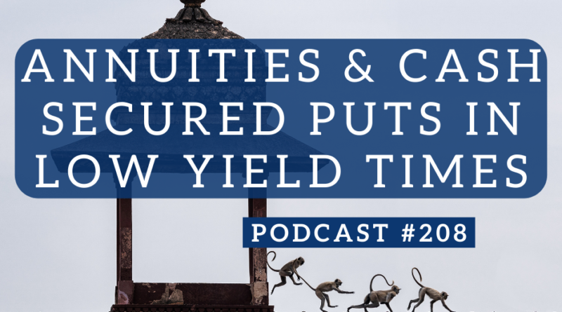 Annuities and Cash Secured Puts in Low Yield Times - Podcast #208 | White Coat Investor
