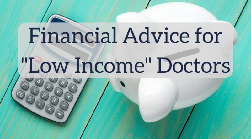 """Financial Advice For """"Low Income"""" Doctors"""