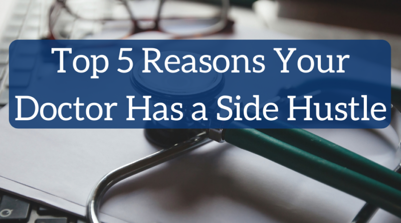 Top 5 Reasons Your Doctor Has a Side Hustle   White Coat Investor