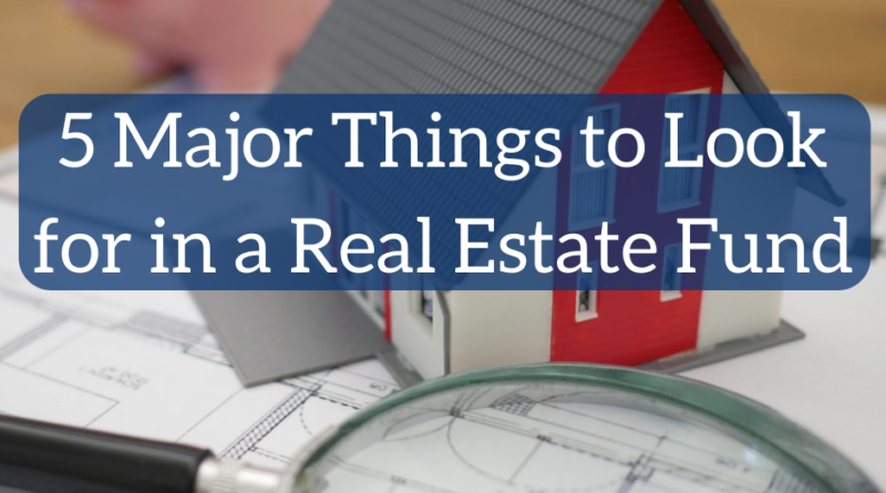 5 Major Things to Look for in a Real Estate Fund | White Coat Investor