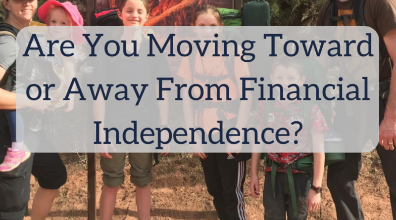Are You Moving Toward or Away From Financial Independence?