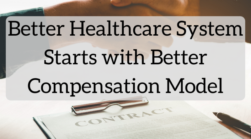 Better Healthcare System Starts with a Better Compensation Model | White Coat Investor