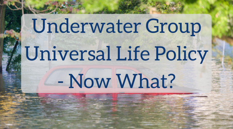 Underwater Group Universal Life Policy - Now What? | White Coat Investor