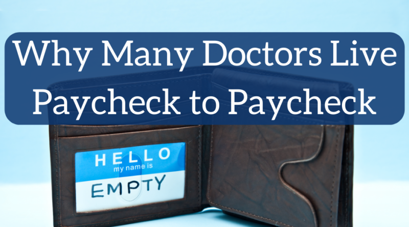 Why Many Doctors Live Paycheck to Paycheck | White Coat Investor