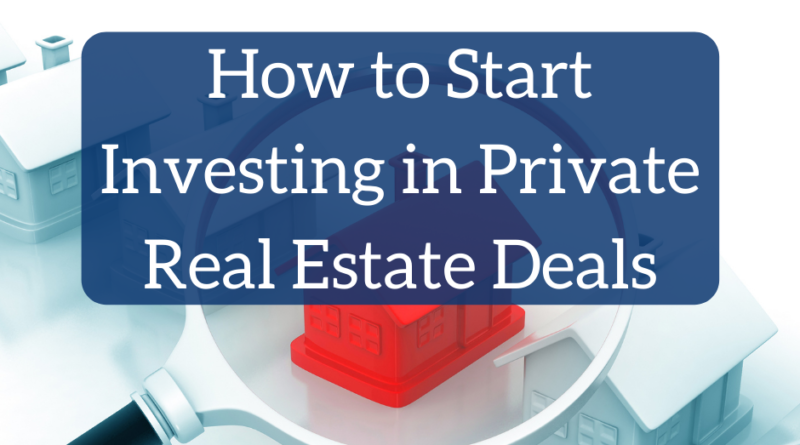 How to Start Investing in Private Real Estate Deals | White Coat Investor