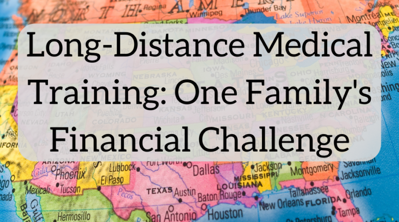 Long-Distance Medical Training: One Family's Financial Challenge | White Coat Investor