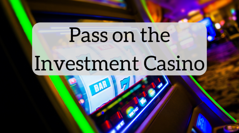 Pass on the Investment Casino | White Coat Investor