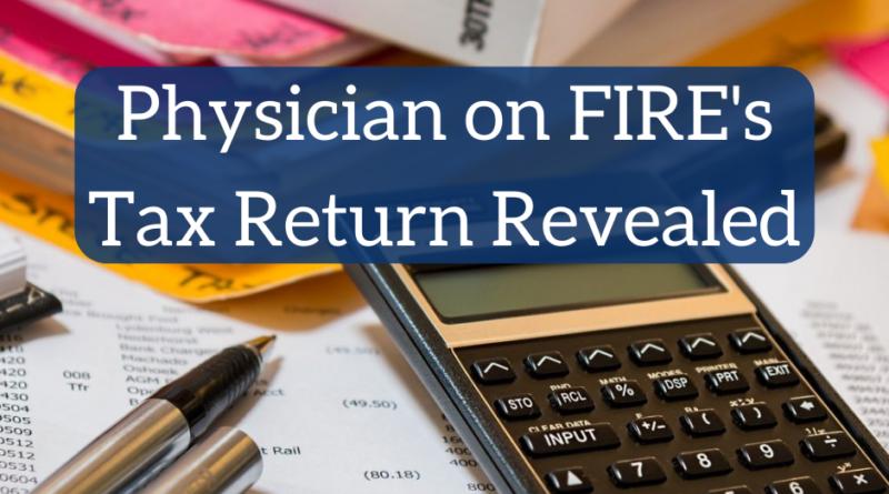 Physician on FIRE's Tax Return Revealed | White Coat Investor